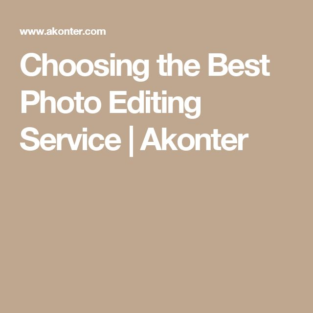 Choosing the Best Photo Editing Service | Akonter