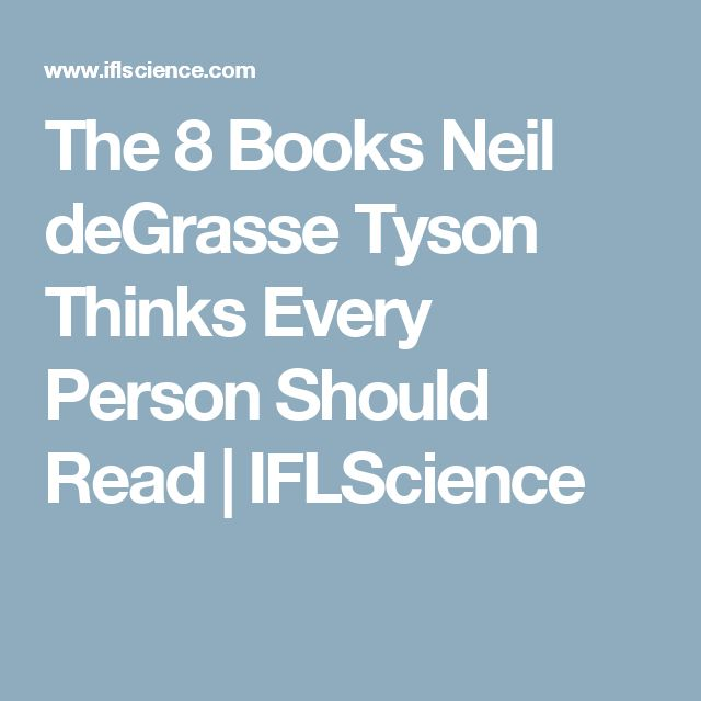 The 8 Books Neil deGrasse Tyson Thinks Every Person Should Read | IFLScience