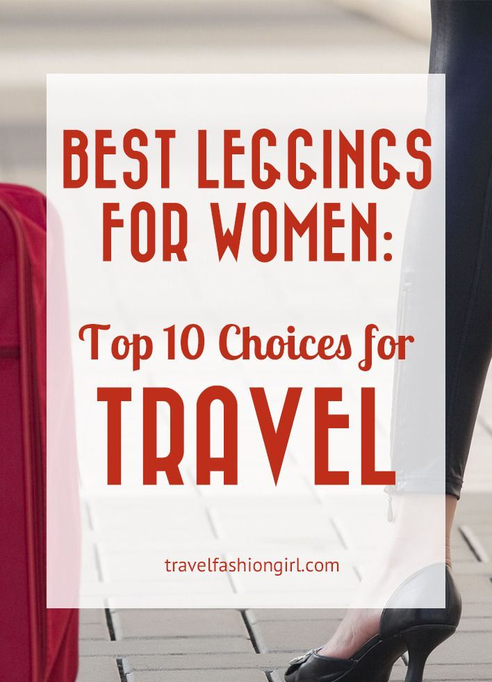 Best Leggings for Women: Top 10 Choices for Travel. Travel Fashion Girl readers help decide the best leggings for women that travel. Check out their top 10 travel leggings!