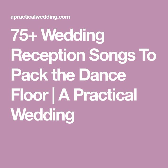 75 Wedding Reception Songs To Pack The Dance Floor