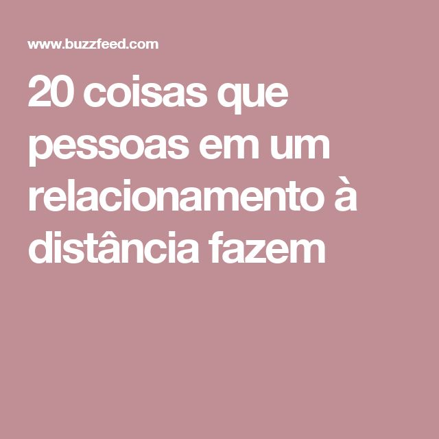 20 coisas que pessoas em um relacionamento à distância fazem