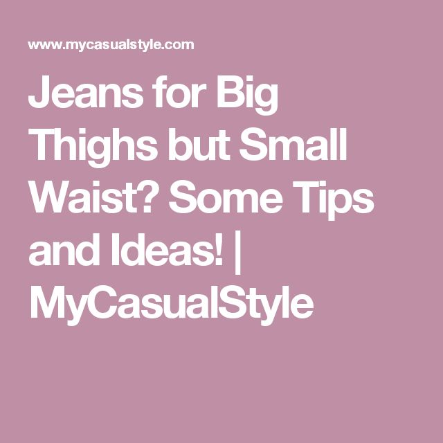 Jeans for Big Thighs but Small Waist? Some Tips and Ideas! | MyCasualStyle
