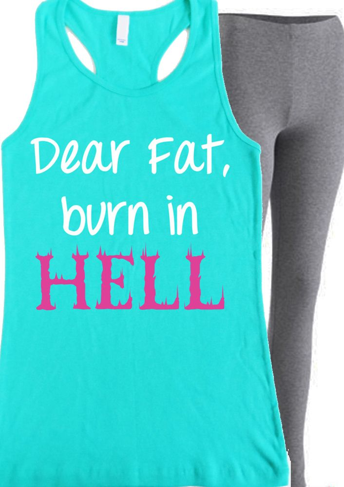 Dear Fat Burn in Hell #Workout #Tank -- By #NobullWomanApparel, for only $24.99! Comes in colors teal & black. Click here to buy http://nobullwoman-apparel.com/collections/fitness-tanks-workout-shirts/products/dear-fat-burn-in-hell-womens