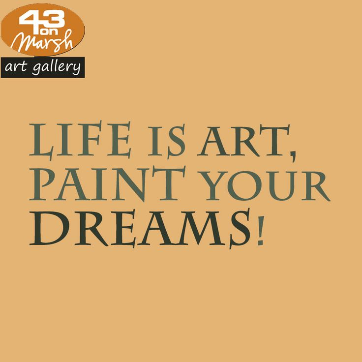 Life is art, paint your dreams. #quote #dreams #art