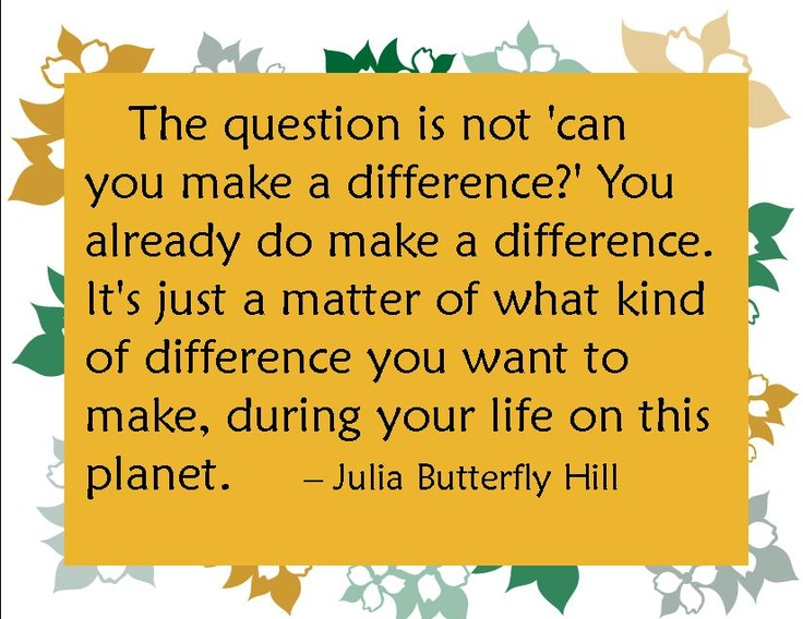a quote from Julia Butterfly Hill