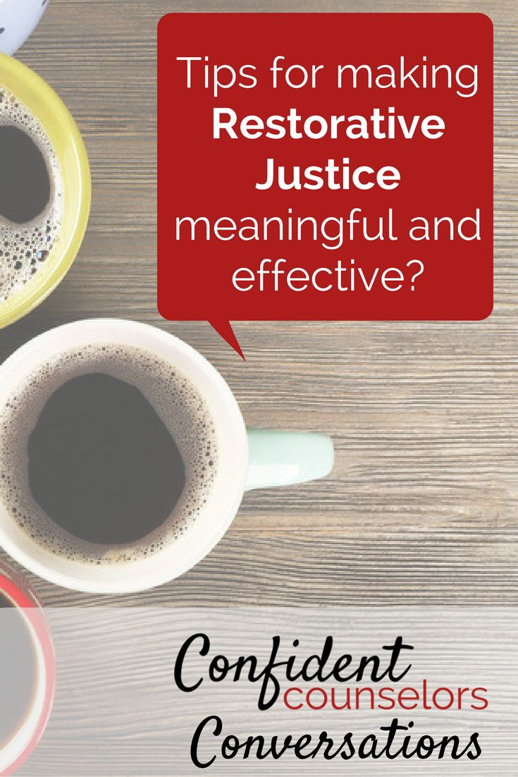 Conversations: How Do You Make Restorative Justice Meaningful and Effective? https://confidentcounselors.com/2017/11/17/restorative-justice-practices/