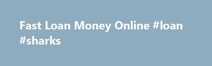 Fast Loan Money Online #loan #sharks http://loan-credit.remmont.com/fast-loan-money-online-loan-sharks/  #money loans online # Using Fast loan money online the cash derived within these lending products, you can well deal with any crisis and therefore too and never having to encounter so many complicacies. To create life you would like some additional money. Have you got vehicle of your? Interested in more budget to fulfill […]