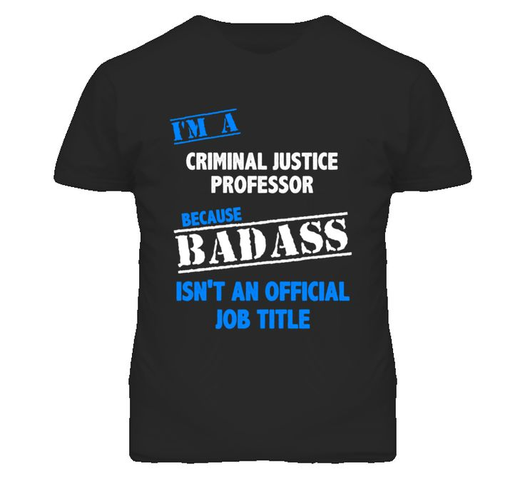 I'm A Criminal Justice Professor Badass Job Funny T Shirt