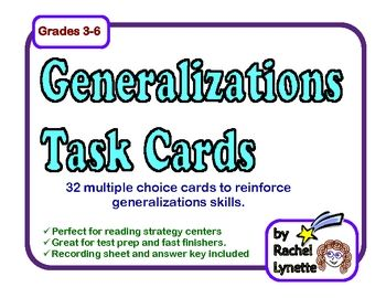 These 32 multiple choice task cards are perfect for reinforcing generalization skills. These cards are meant to be used as supplementary reading strategy materials after you have introduced the concept. $: Task Cards