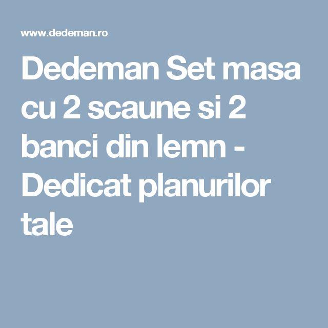 Dedeman Set masa cu 2 scaune si 2 banci din lemn - Dedicat planurilor tale