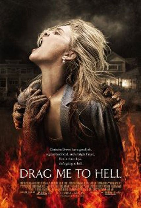 DRAG ME TO HELL (2009): A loan officer who evicts an old woman from her home finds herself the recipient of a supernatural curse. Desperate, she turns to a seer to try and save her soul, while evil forces work to push her to a breaking point.  //Awesome movie EL//