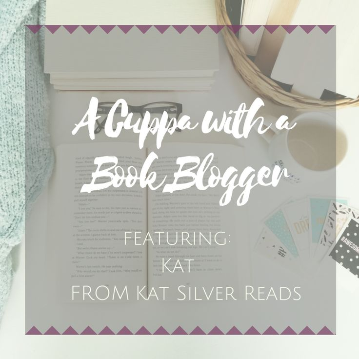 A CUPPA WITH A BOOK BLOGGER | KAT FROM KAT SILVER READS