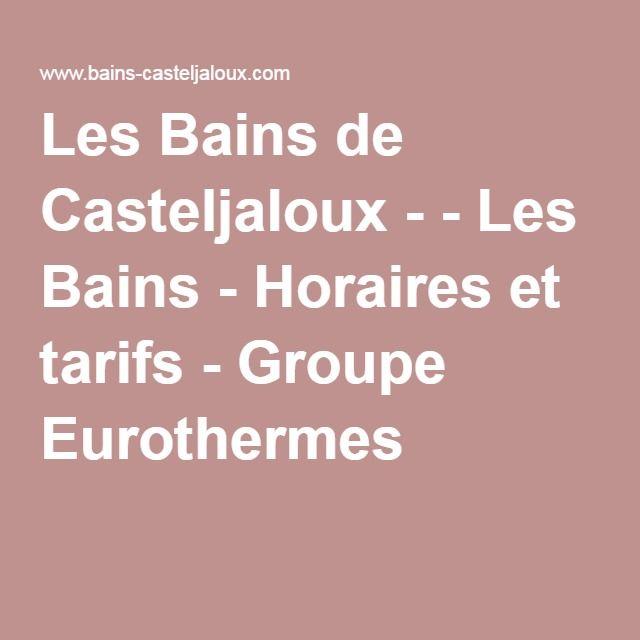 Les Bains de Casteljaloux - - Les Bains - Horaires et tarifs - Groupe Eurothermes