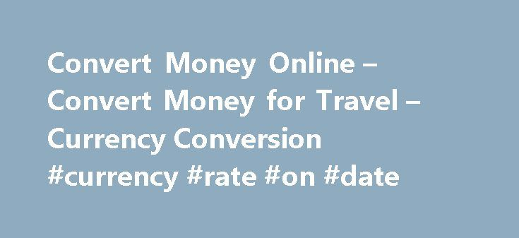 Convert Money Online – Convert Money for Travel – Currency Conversion #currency #rate #on #date http://currency.remmont.com/convert-money-online-convert-money-for-travel-currency-conversion-currency-rate-on-date/  #converter money online # Where can I find an online currency converter? Question: Where can I find an online currency converter? Answer: Right here. Use the best online currency converter around to convert money. Convert American dollars to foreign currency! A currency converter…