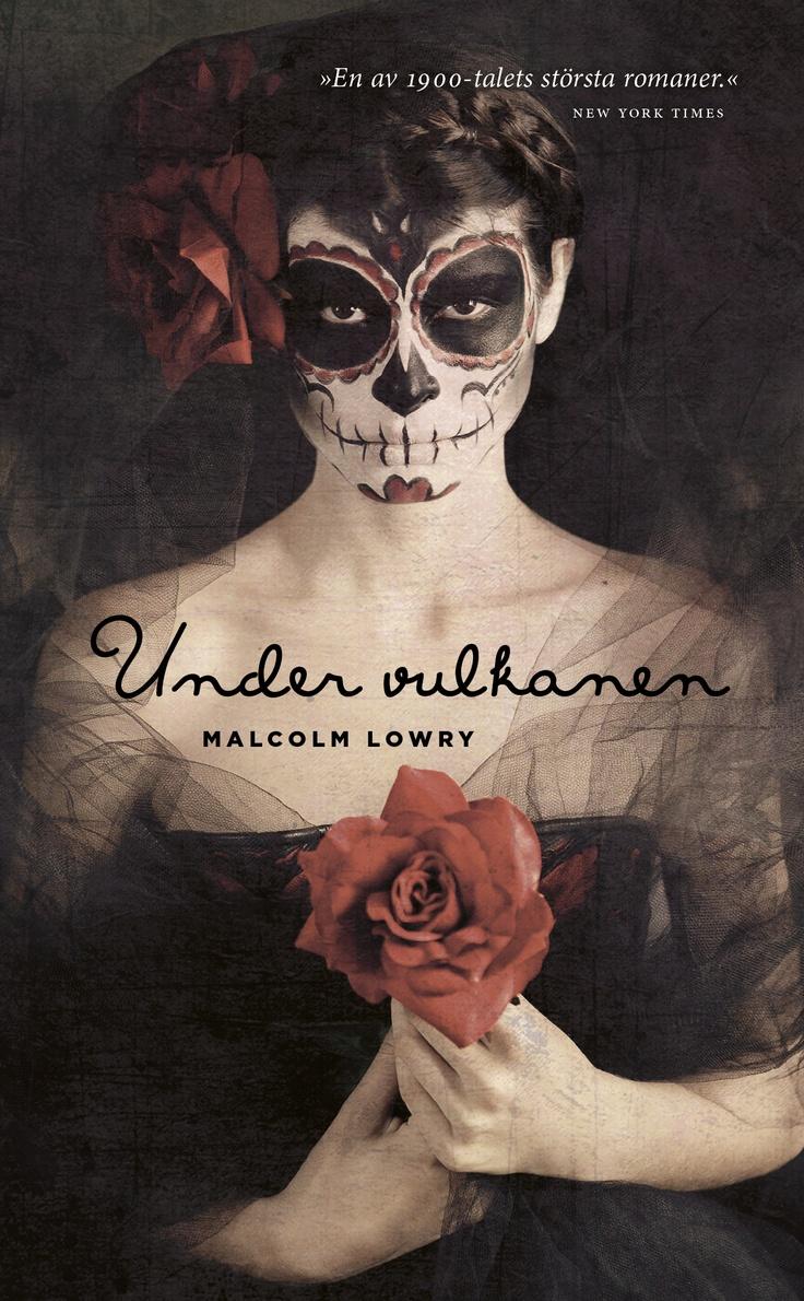"""Malcolm Lowry """"Under vulkanen"""" (Modernista 2013). Översättning: Erik Sandin. Förord: Klas Östergren"""
