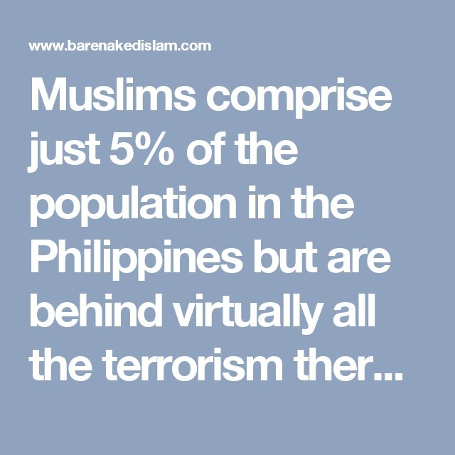 Muslims comprise just 5% of the population in the Philippines but are behind virtually all the terrorism there – BARE NAKED ISLAM