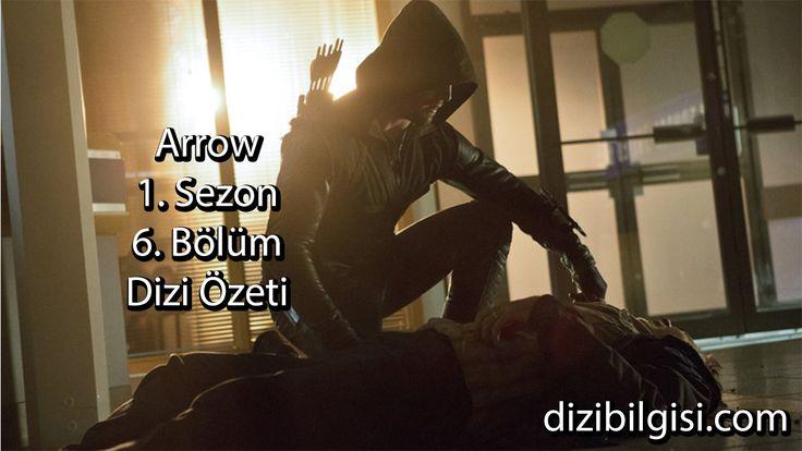 Arrow 1. Sezon 6. Bölüm Dizi Özetine buradan ulaşabilirsiniz.