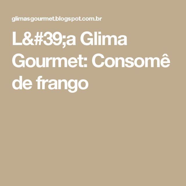 L'a Glima Gourmet: Consomê de frango