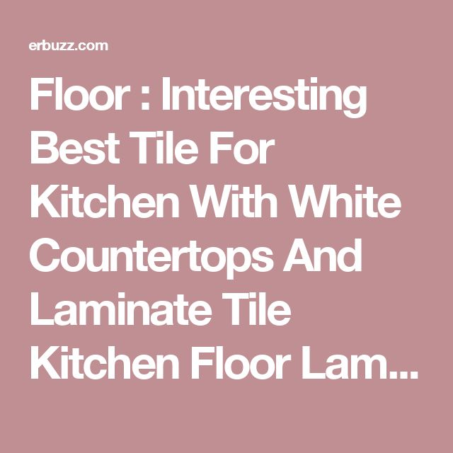 Best Tiles For Kitchen Floor Mumsnet