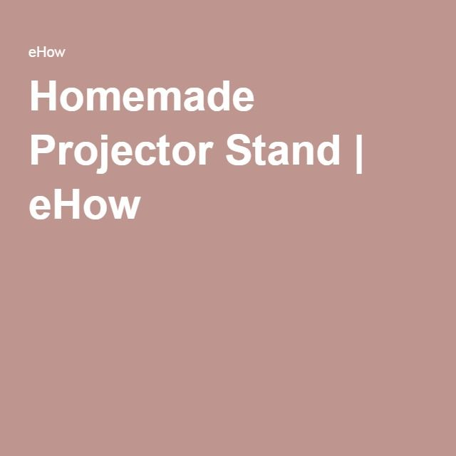 Homemade Projector Stand | eHow