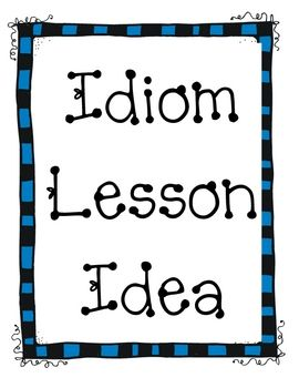 Idiom Lesson Idea