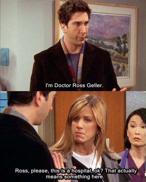 Ross, please, this is a hospital, ok? That actually means something here. lol