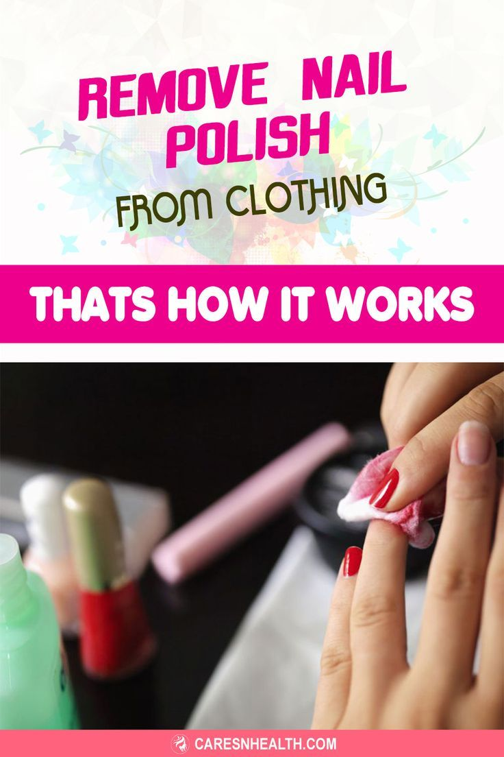 Remove Nail Polish From Clothing That S How It Works Women S Cares Health Nail Polish Remover Nail Polish Nail Polish Stain