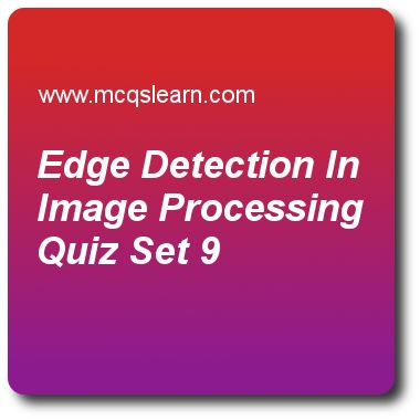 Edge Detection in Image Processing Quizzes:  digital image processing Quiz 9 Questions and Answers - Practice image processing MCQsquestions and answers to learn edge detection in image processing quiz with answers. Practice MCQs to test learning on edge detection in image processing, imaging in visible and infrared band, elements of visual perception, basic edge detection quizzes. Online edge detection in image processing worksheets has study guide as gradient magnitude images are more ..
