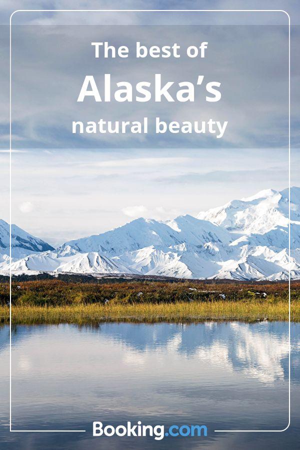 The Best Of Alaska S Natural Beauty Booking Com