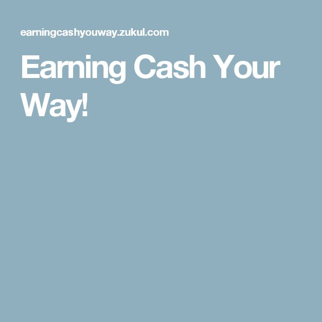 Earning Cash Your Way!
