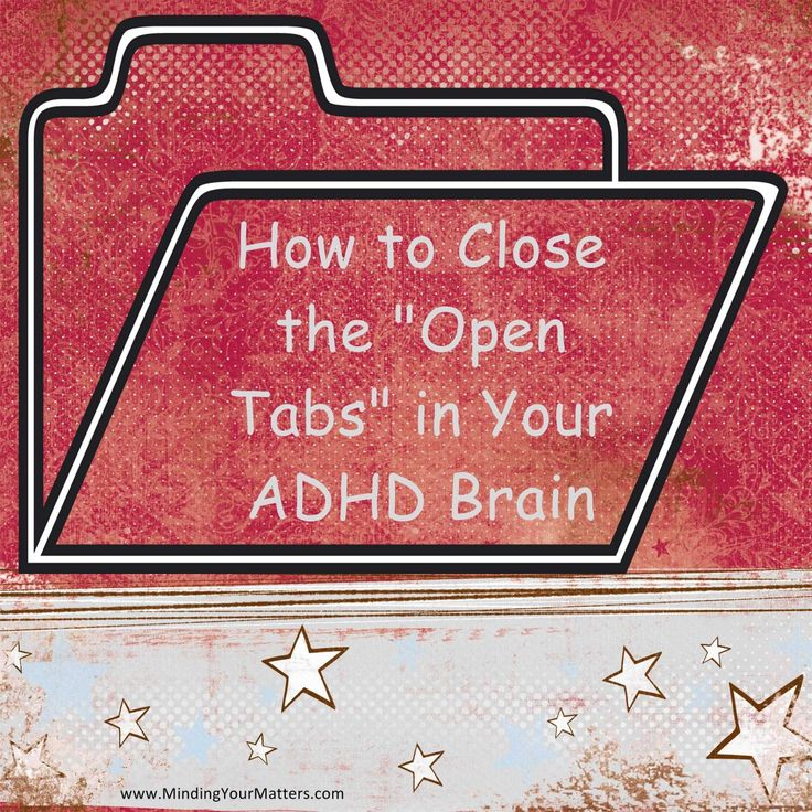 "How to Close The ""Open Tabs"" in Your ADHD Brain"