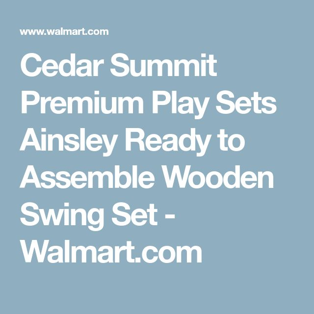 Cedar Summit Premium Play Sets Ainsley Ready to Assemble Wooden Swing Set - Walmart.com