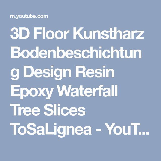 3D Floor Kunstharz Bodenbeschichtung Design Resin Epoxy Waterfall Tree Slices ToSaLignea - YouTube