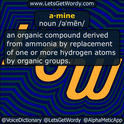 amine 03/06/2018 GFX Definition of the Day  a·mine noun /əˈmēn/ an organic #compound derived from #ammonia by replacement of one or more #hydrogen #atoms by organic groups. #LetsGetWordy #dailyGFXdef #amine