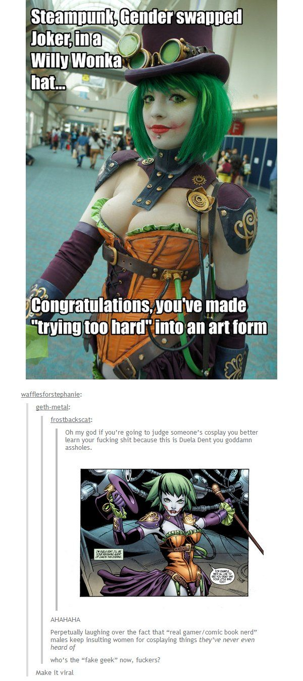 """""""Who's the 'fake geek' now, fuckers?"""" I hate repinning things that were originally on tumblr, but this is one of my favorite posts ever. IF YOU DON'T KNOW WHAT YOU'RE TALKING ABOUT, THEN DON'T SAY ANYTHING."""