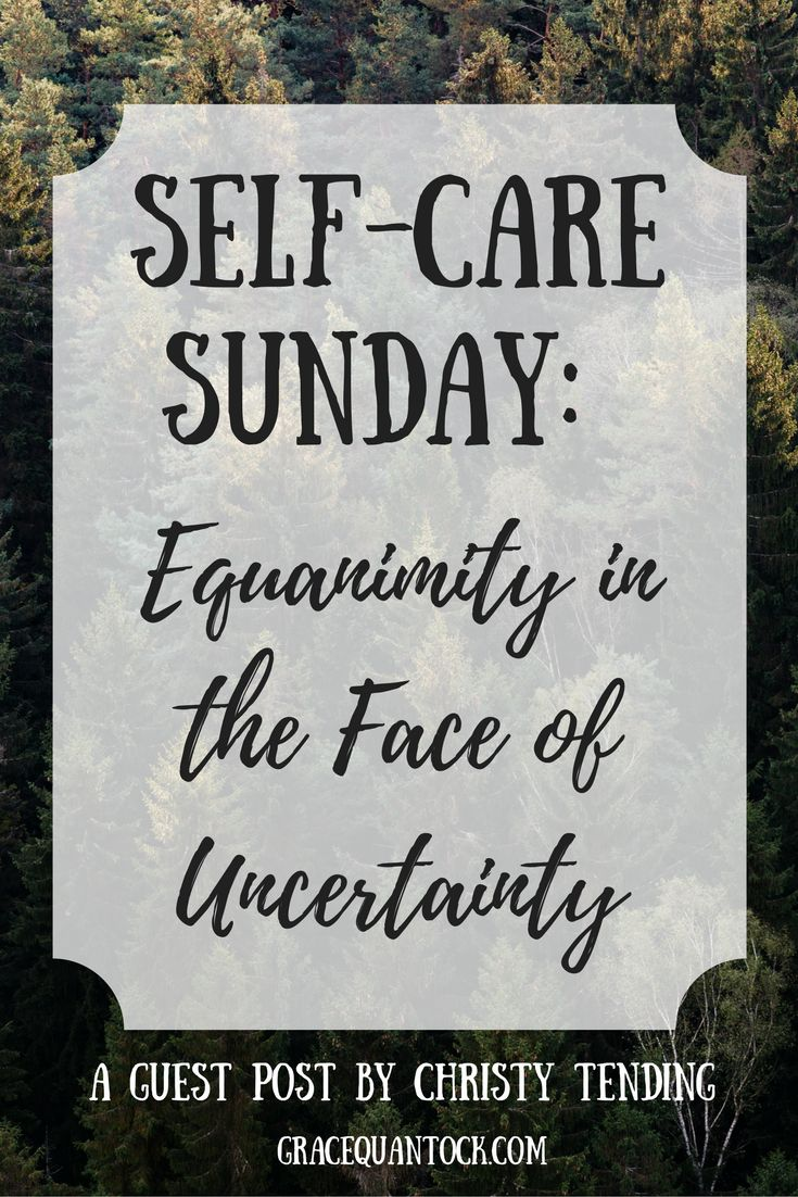 Self-Care Sunday: Equanimity in the Face of Uncertainty