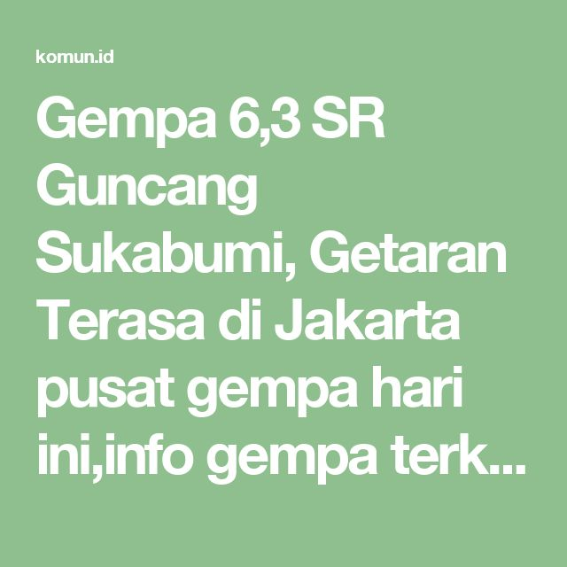 Gempa 6,3 SR Guncang Sukabumi, Getaran Terasa di Jakarta pusat gempa hari ini,info gempa terkini,gempa sumbar,detiknews gempa hari ini,gempa hari ini bmkg,gempa kab. sukabumi,gempa malang hari ini