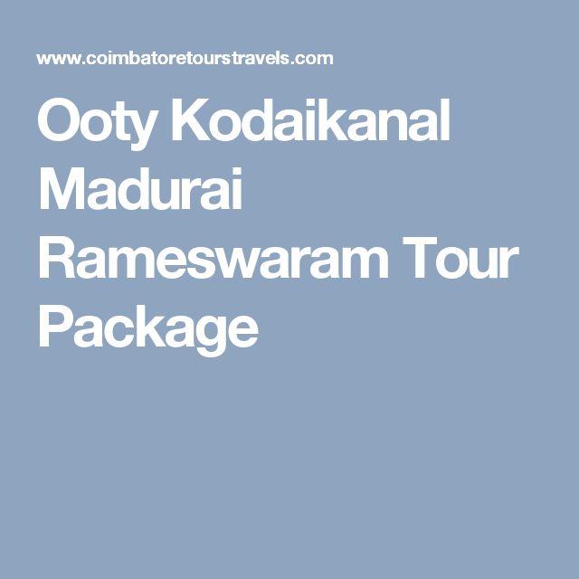Ooty Kodaikanal Madurai Rameswaram Tour Package
