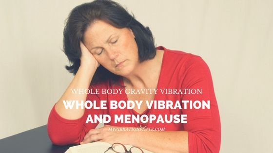 How to decrease post menopause symptoms with Whole Body Vibration