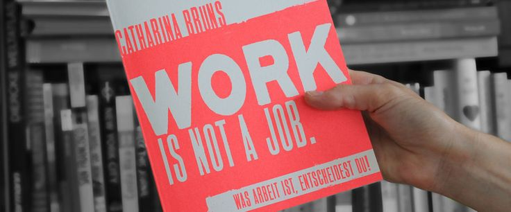workisnotajob by Catharina Bruns
