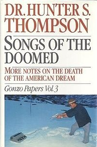 Songs of the Doomed. This collection is mostly made up of pieces from the Reagan era, but there are also some older stories, including excerpts from his unfinished first novel, Prince Jellyfish and The Rum Diary, which was not published on its own until 1998.Include Excerpts, Journalist Hunters, Book Worth, Hunter Thompson, American Writers, Older Stories, American Dreams, Originals Publishing, Gonzo Paper