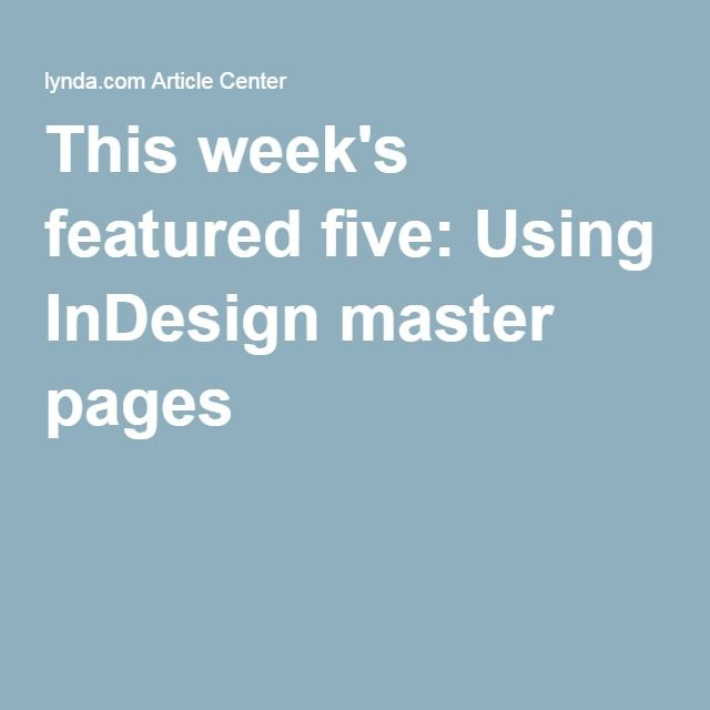 This week's featured five: Using InDesign master pages