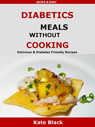 Diabetic Meals Without Cooking: Delicious & Diabetes Friendly Recipes by K Black http://www.amazon.com/dp/B01AC7HLAC/ref=cm_sw_r_pi_dp_q6vMwb14E4WMG