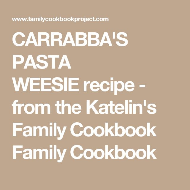 CARRABBA'S PASTA WEESIE recipe - from the Katelin's Family Cookbook Family Cookbook