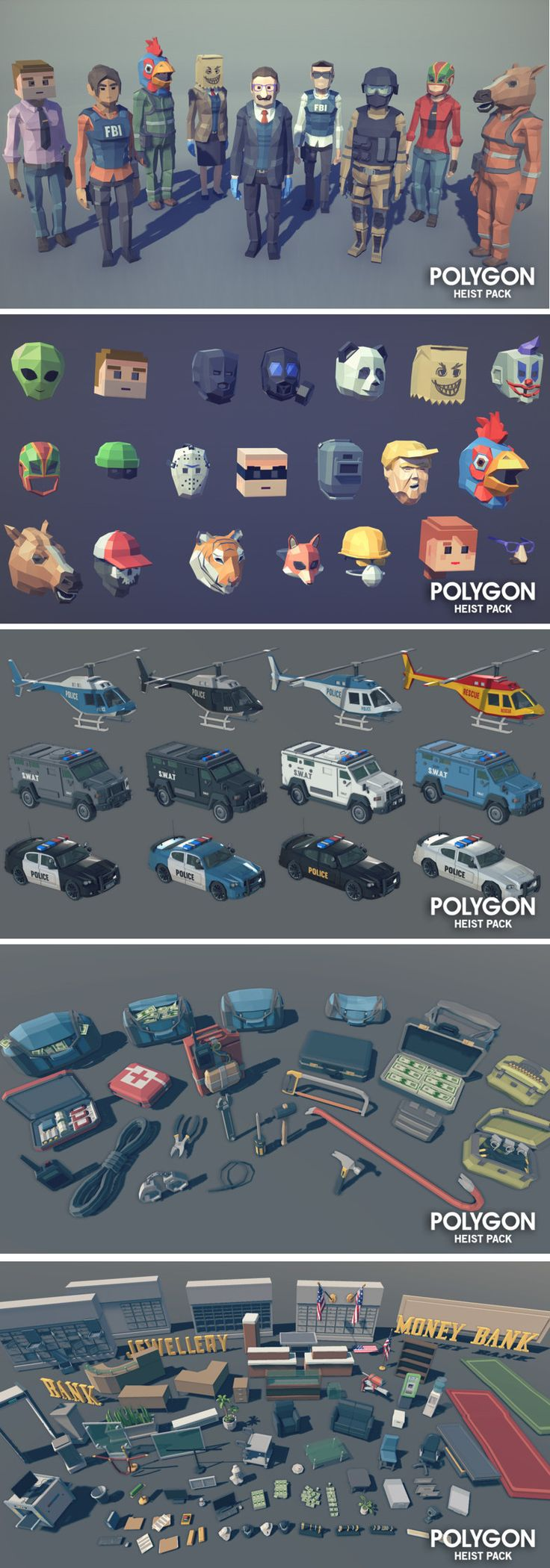 POLYGON - Heist Pack A low poly asset pack of characters, props, vehicles, weapons and environment assets to create an action packed polygonal style game. Modular sections are easy to piece together in a variety of combinations.Includes a demo scene (Character poses indicative only) - Modular Interior and Exterior Bank Set - Modular Bank Vault Set - Modular Jewelry store Set - Modular Offices - Modular Bank Atrium
