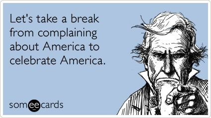 complain-about-america-fourth-of-july-celebrate-independence_day-ecards-someecards.png