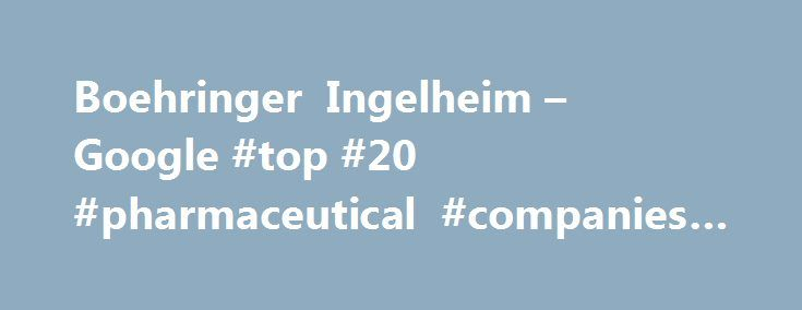 Boehringer Ingelheim – Google #top #20 #pharmaceutical #companies #2013 http://pharmacy.remmont.com/boehringer-ingelheim-google-top-20-pharmaceutical-companies-2013/  #bi pharma # Value Through Innovation. The Boehringer Ingelheim group is one of the world's 20 leading pharmaceutical companies. Headquartered in Ingelheim, Germany, Boehringer Ingelheim operates globally with 145 affiliates and a total of around 47,500 employees. The focus of the family-owned company, founded in 1885, is…