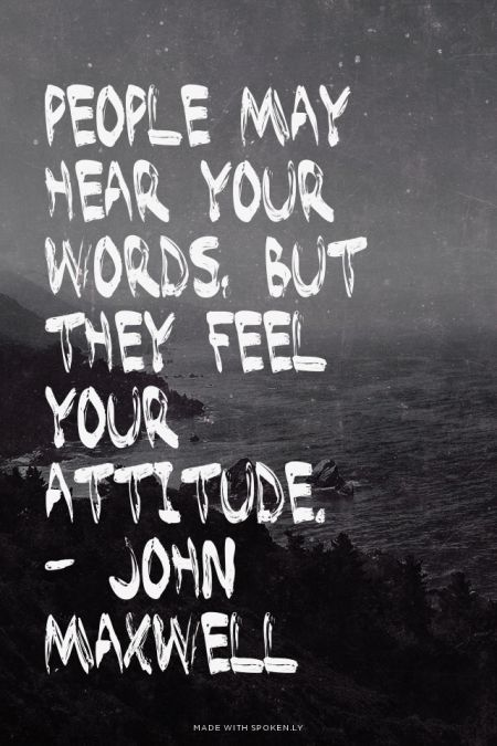People may hear your words, but they feel your attitude. - John Maxwell | #johnmaxwell