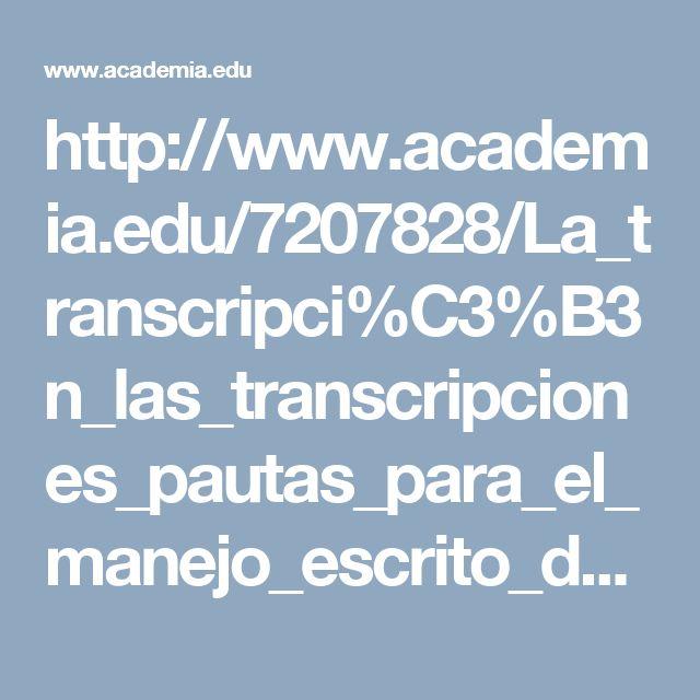 http://www.academia.edu/7207828/La_transcripci%C3%B3n_las_transcripciones_pautas_para_el_manejo_escrito_de_textos_orales_por_historiadores