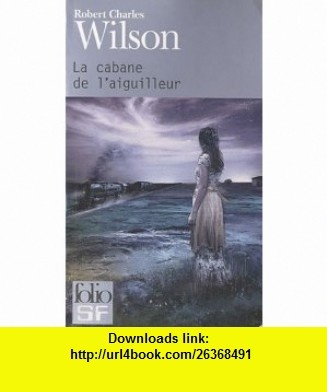 La cabane de laiguilleur (French Edition) (9782070441242) Robert Charles Wilson , ISBN-10: 2070441245  , ISBN-13: 978-2070441242 ,  , tutorials , pdf , ebook , torrent , downloads , rapidshare , filesonic , hotfile , megaupload , fileserve